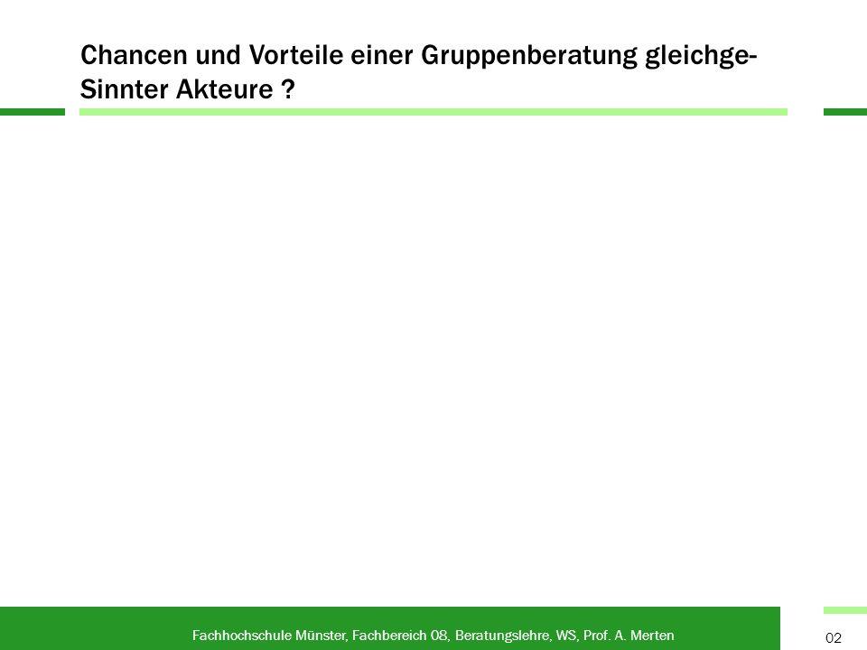 Fachhochschule Münster, Fachbereich 08, Beratungslehre, WS, Prof. A. Merten 02 Chancen und Vorteile einer Gruppenberatung gleichge- Sinnter Akteure ?