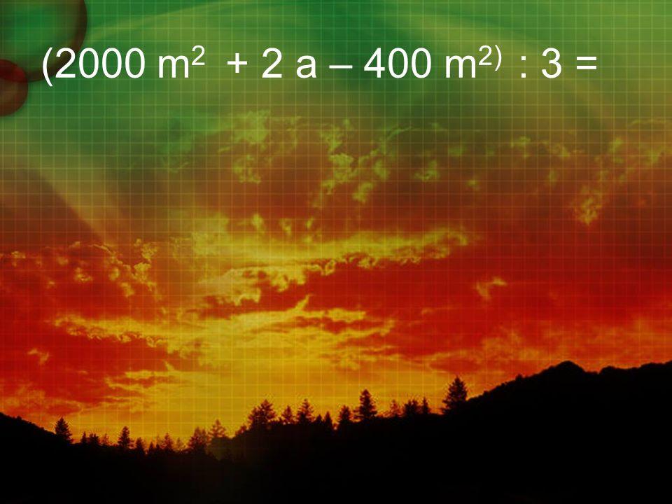 (2000 m 2 + 2 a – 400 m 2) : 3 =