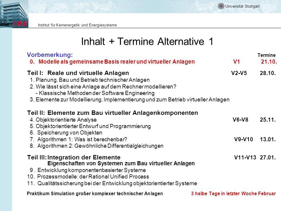 Universität Stuttgart Institut für Kernenergetik und Energiesysteme Inhalt + Termine Alternative 1 Vorbemerkung: Termine 0.Modelle als gemeinsame Basis realer und virtueller Anlagen V1 21.10.