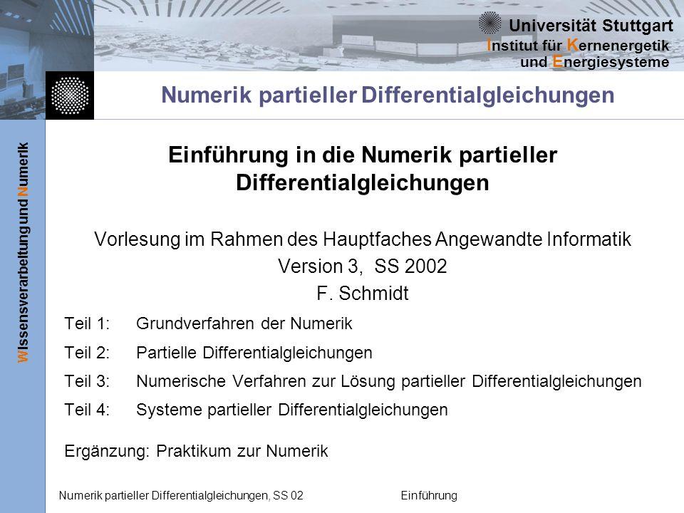 Universität Stuttgart Wissensverarbeitung und Numerik I nstitut für K ernenergetik und E nergiesysteme Numerik partieller Differentialgleichungen, SS 02Einführung Numerik partieller Differentialgleichungen Einführung in die Numerik partieller Differentialgleichungen Vorlesung im Rahmen des Hauptfaches Angewandte Informatik Version 3, SS 2002 F.