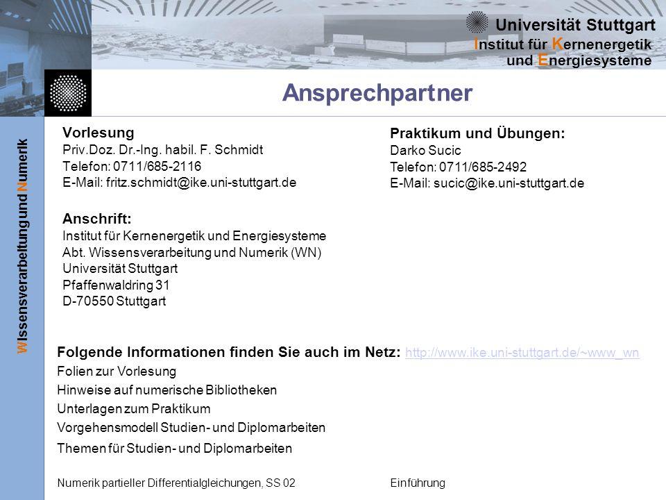 Universität Stuttgart Wissensverarbeitung und Numerik I nstitut für K ernenergetik und E nergiesysteme Numerik partieller Differentialgleichungen, SS 02Einführung Ansprechpartner Vorlesung Priv.Doz.