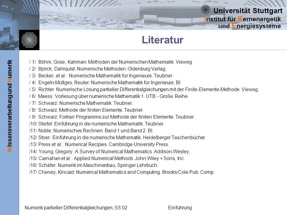 Universität Stuttgart Wissensverarbeitung und Numerik I nstitut für K ernenergetik und E nergiesysteme Numerik partieller Differentialgleichungen, SS 02Einführung / 1/Böhm, Gose, Kahman: Methoden der Numerischen Mathematik.