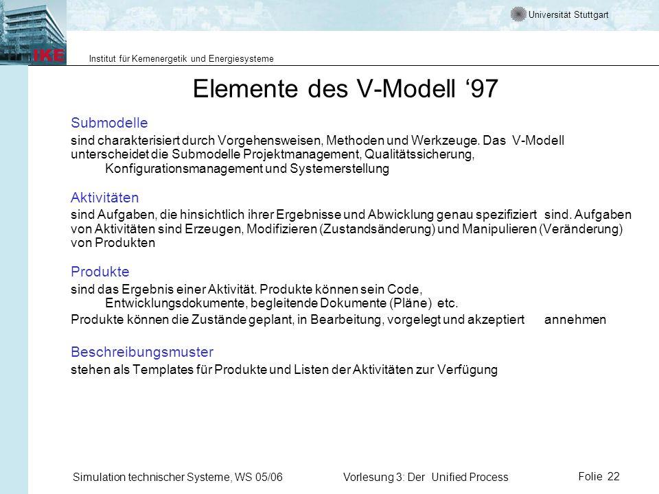Universität Stuttgart Institut für Kernenergetik und Energiesysteme Simulation technischer Systeme, WS 05/06Vorlesung 3: Der Unified ProcessFolie 22 E