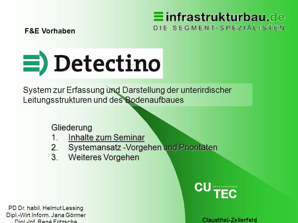 12. Februar 2014DETECTINO1 System zur Erfassung und Darstellung der unterirdischer Leitungsstrukturen und des Bodenaufbaues F&E Vorhaben Gliederung In