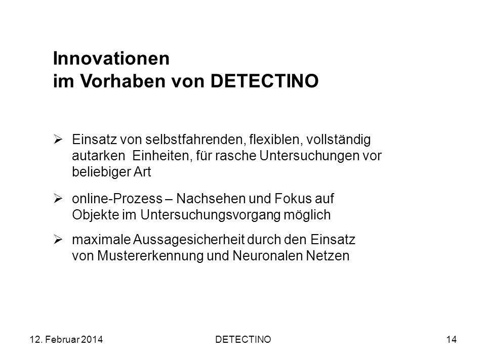 12. Februar 2014DETECTINO14 Innovationen im Vorhaben von DETECTINO Einsatz von selbstfahrenden, flexiblen, vollständig autarken Einheiten, für rasche