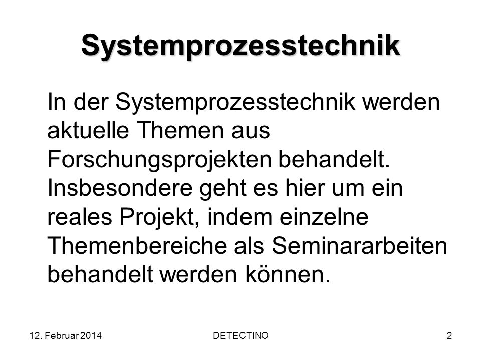 12. Februar 2014DETECTINO2 Systemprozesstechnik In der Systemprozesstechnik werden aktuelle Themen aus Forschungsprojekten behandelt. Insbesondere geh