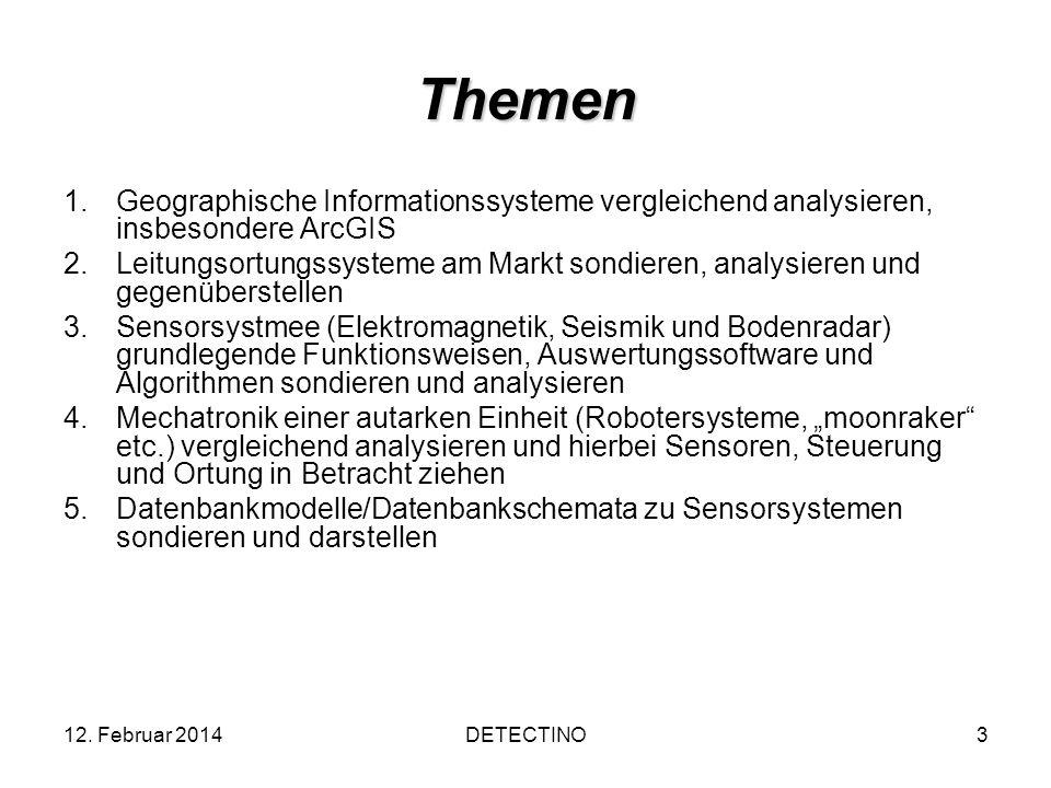 12. Februar 2014DETECTINO3 Themen 1.Geographische Informationssysteme vergleichend analysieren, insbesondere ArcGIS 2.Leitungsortungssysteme am Markt