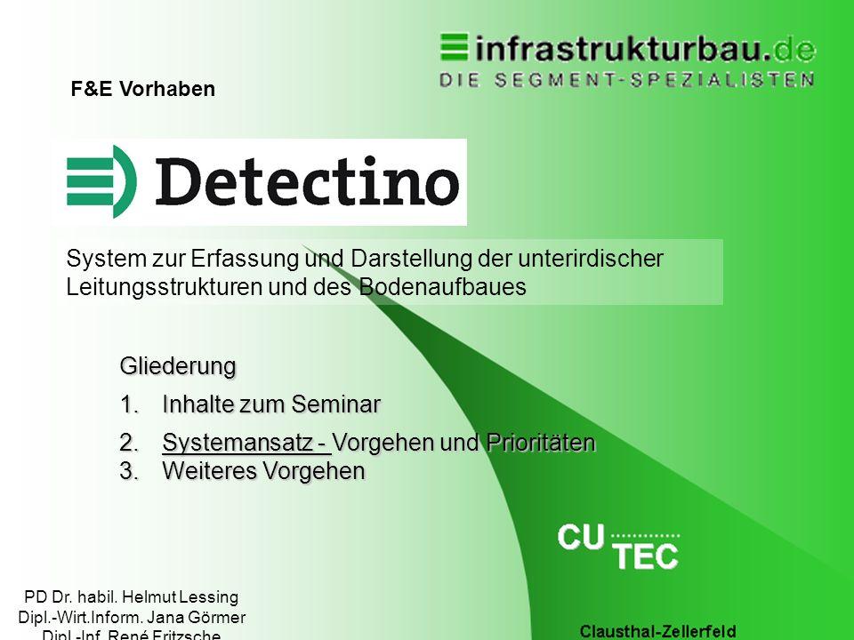 12. Februar 2014DETECTINO5 System zur Erfassung und Darstellung der unterirdischer Leitungsstrukturen und des Bodenaufbaues F&E Vorhaben Gliederung 1.