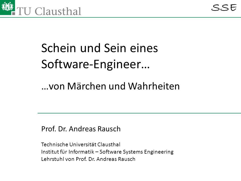 SSE Technische Universität Clausthal Institut für Informatik – Software Systems Engineering Lehrstuhl von Prof. Dr. Andreas Rausch Schein und Sein ein