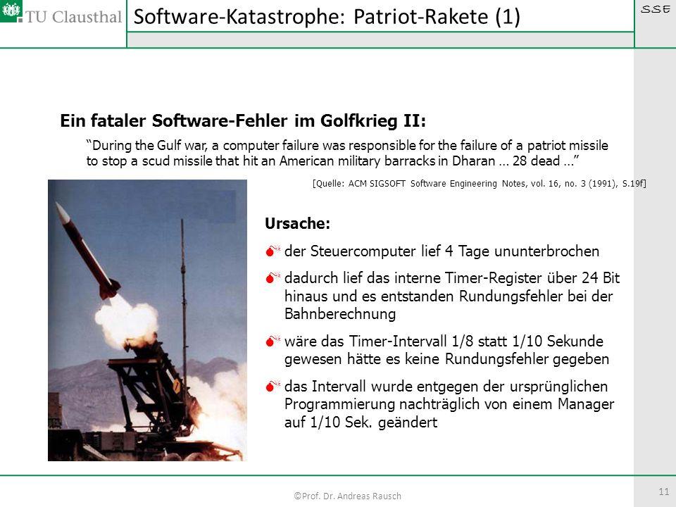 SSE ©Prof. Dr. Andreas Rausch Software-Katastrophe: Patriot-Rakete (1) Ein fataler Software-Fehler im Golfkrieg II: During the Gulf war, a computer fa