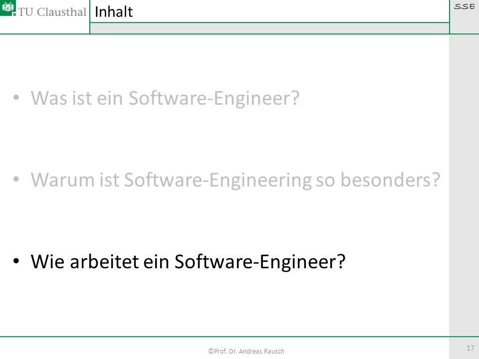 SSE ©Prof. Dr. Andreas Rausch 17 Was ist ein Software-Engineer? Warum ist Software-Engineering so besonders? Wie arbeitet ein Software-Engineer? Inhal