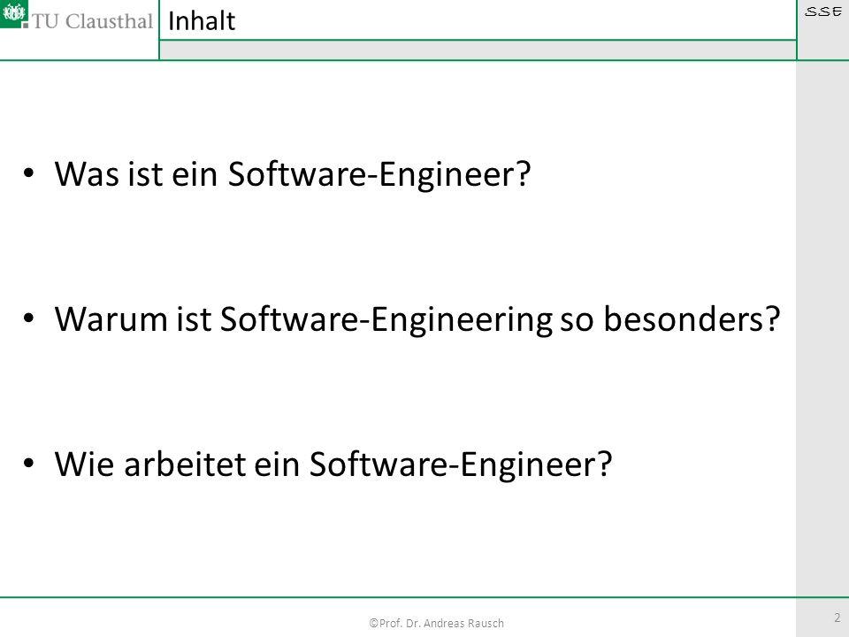 SSE ©Prof. Dr. Andreas Rausch 2 Was ist ein Software-Engineer? Warum ist Software-Engineering so besonders? Wie arbeitet ein Software-Engineer? Inhalt
