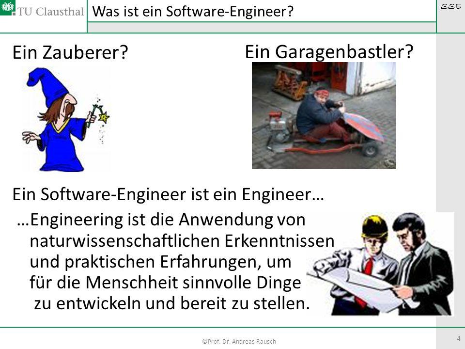 SSE ©Prof. Dr. Andreas Rausch 4 Ein Zauberer? Was ist ein Software-Engineer? Ein Garagenbastler? Ein Software-Engineer ist ein Engineer… …Engineering