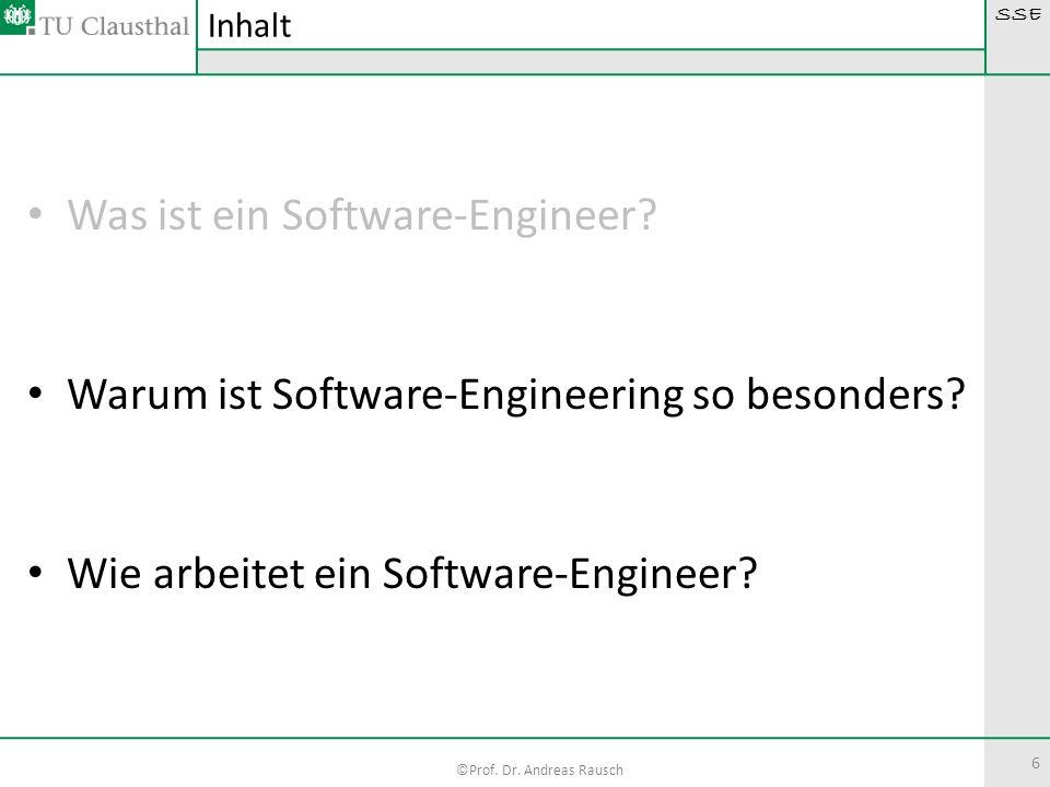 SSE ©Prof. Dr. Andreas Rausch 6 Was ist ein Software-Engineer? Warum ist Software-Engineering so besonders? Wie arbeitet ein Software-Engineer? Inhalt