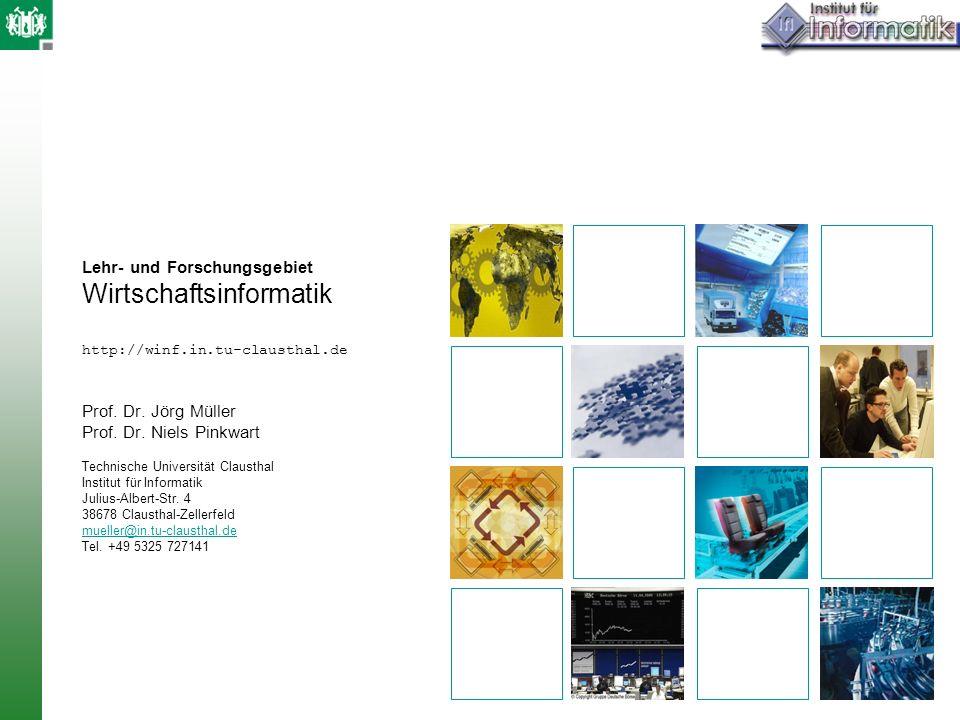 Lehr- und Forschungsgebiet Wirtschaftsinformatik http://winf.in.tu-clausthal.de Prof. Dr. Jörg Müller Prof. Dr. Niels Pinkwart Technische Universität
