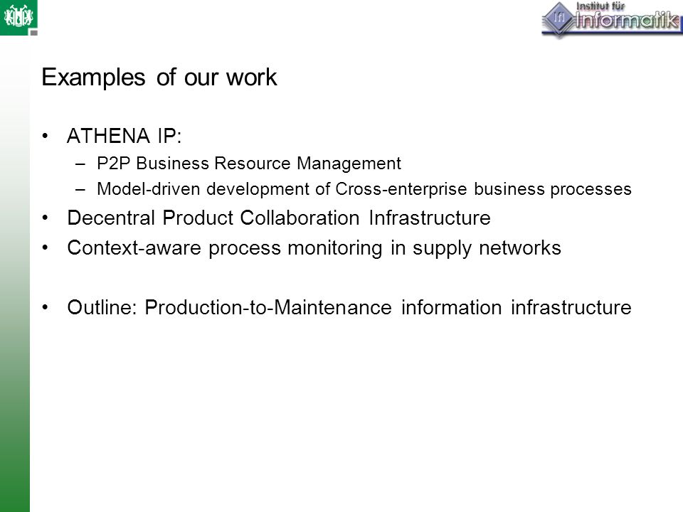 Examples of our work ATHENA IP: –P2P Business Resource Management –Model-driven development of Cross-enterprise business processes Decentral Product C