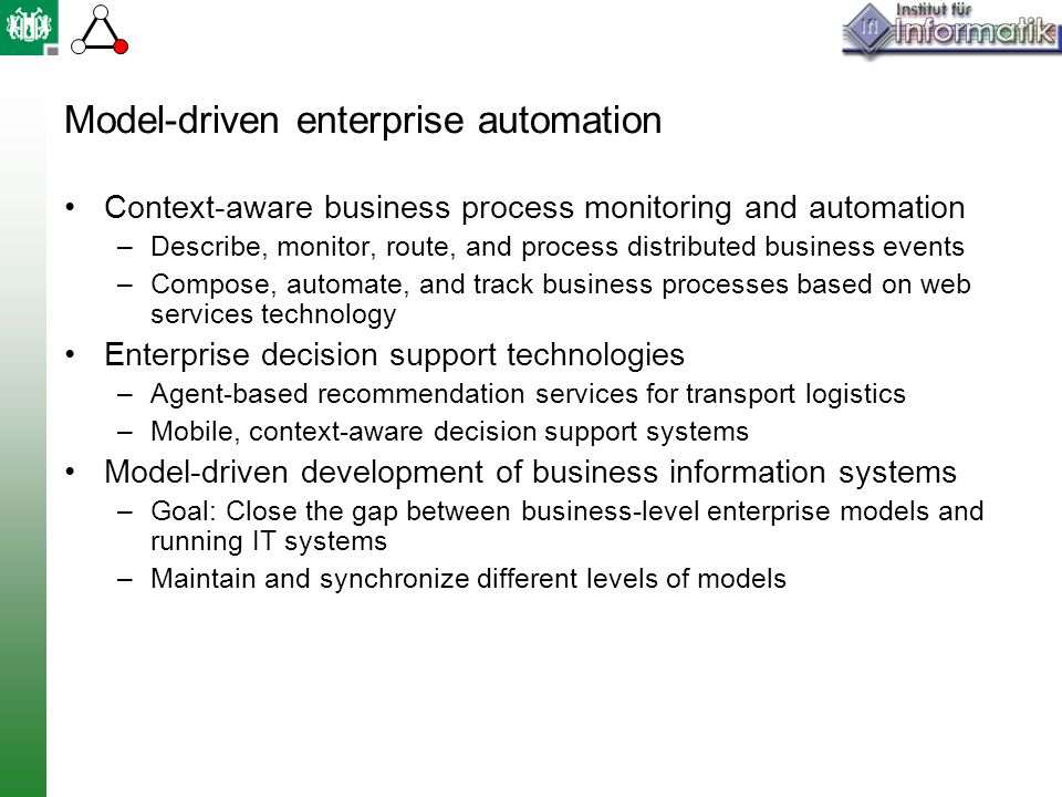 Model-driven enterprise automation Context-aware business process monitoring and automation –Describe, monitor, route, and process distributed busines