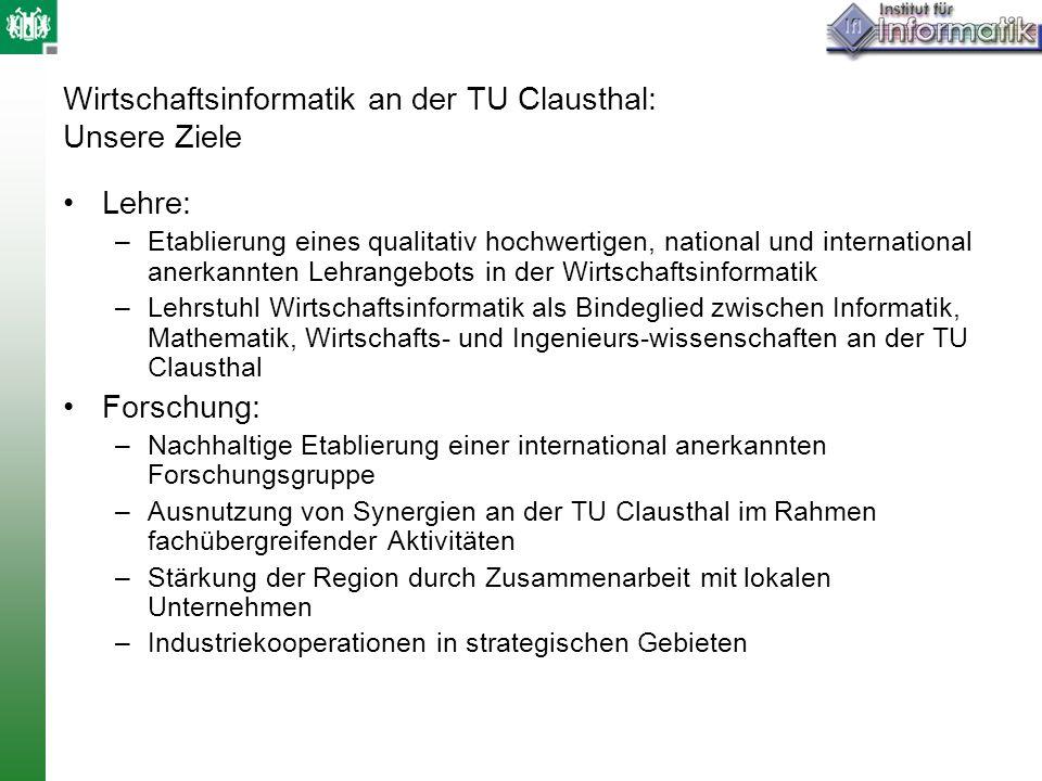 Wirtschaftsinformatik an der TU Clausthal: Unsere Ziele Lehre: –Etablierung eines qualitativ hochwertigen, national und international anerkannten Lehr