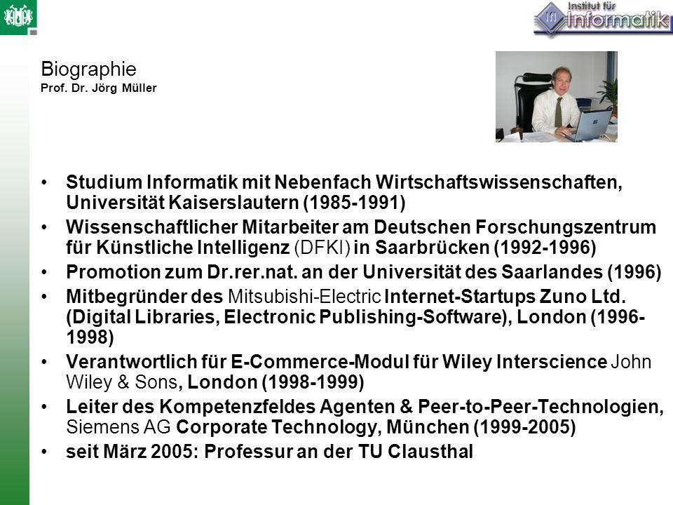 Biographie Prof. Dr. Jörg Müller Studium Informatik mit Nebenfach Wirtschaftswissenschaften, Universität Kaiserslautern (1985-1991) Wissenschaftlicher