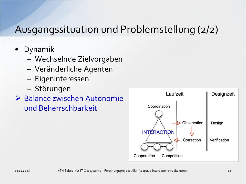 Dynamik –Wechselnde Zielvorgaben –Veränderliche Agenten –Eigeninteressen –Störungen Balance zwischen Autonomie und Beherrschbarkeit Ausgangssituation