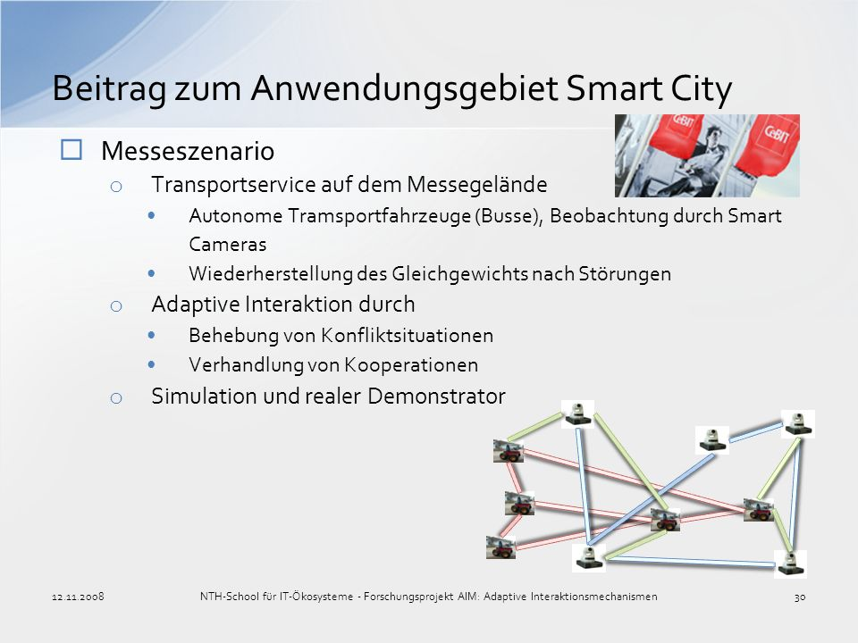 Messeszenario o Transportservice auf dem Messegelände Autonome Tramsportfahrzeuge (Busse), Beobachtung durch Smart Cameras Wiederherstellung des Gleic