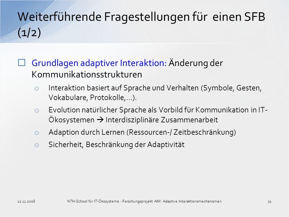 Grundlagen adaptiver Interaktion: Änderung der Kommunikationsstrukturen o Interaktion basiert auf Sprache und Verhalten (Symbole, Gesten, Vokabulare,