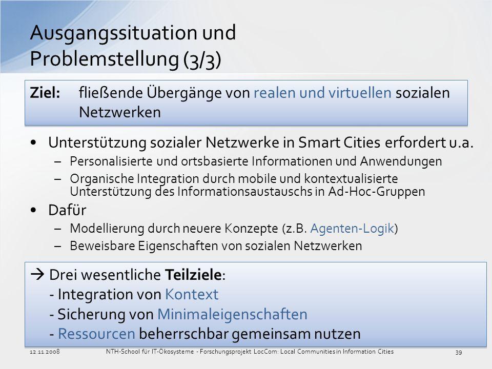 Unterstützung sozialer Netzwerke in Smart Cities erfordert u.a. –Personalisierte und ortsbasierte Informationen und Anwendungen –Organische Integratio