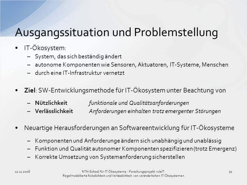 12.11.200852 Ausgangssituation und Problemstellung IT-Ökosystem: –System, das sich beständig ändert –autonome Komponenten wie Sensoren, Aktuatoren, IT