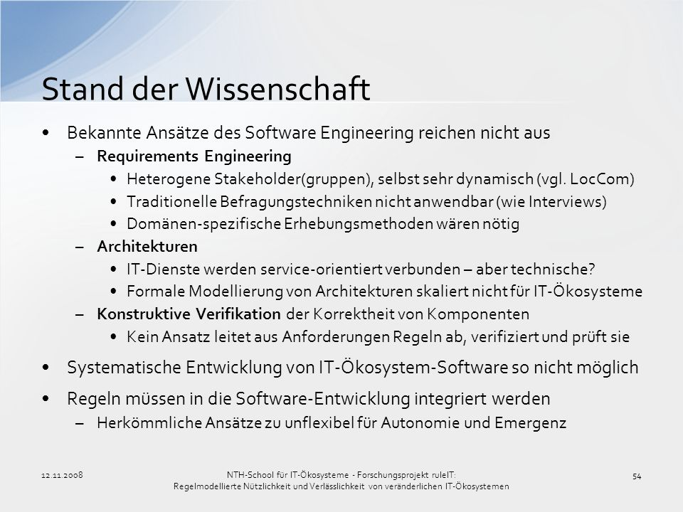 12.11.200854 Stand der Wissenschaft Bekannte Ansätze des Software Engineering reichen nicht aus –Requirements Engineering Heterogene Stakeholder(grupp
