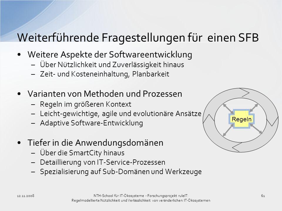 12.11.200861 Weiterführende Fragestellungen für einen SFB Weitere Aspekte der Softwareentwicklung –Über Nützlichkeit und Zuverlässigkeit hinaus –Zeit-
