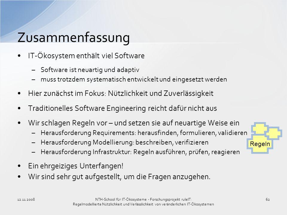 12.11.200862 Zusammenfassung IT-Ökosystem enthält viel Software –Software ist neuartig und adaptiv –muss trotzdem systematisch entwickelt und eingeset