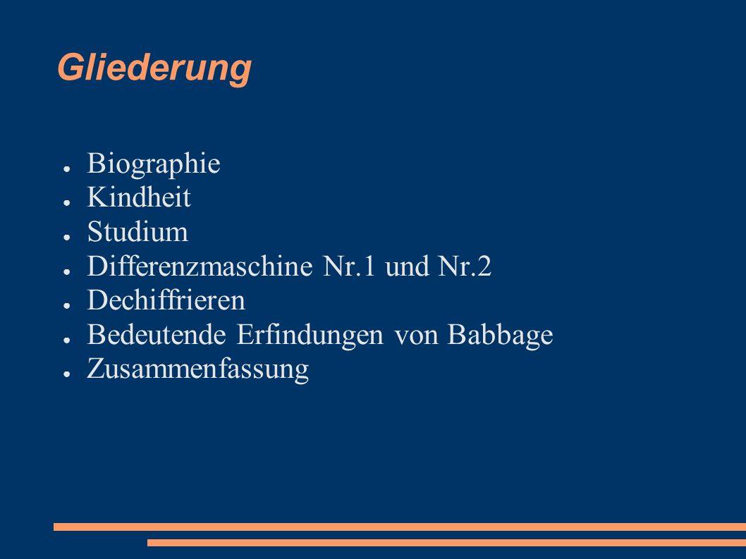 Gliederung Biographie Kindheit Studium Differenzmaschine Nr.1 und Nr.2 Dechiffrieren Bedeutende Erfindungen von Babbage Zusammenfassung