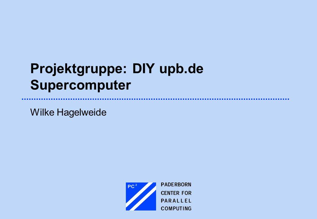 Projektgruppe: DIY upb.de Supercomputer Wilke Hagelweide