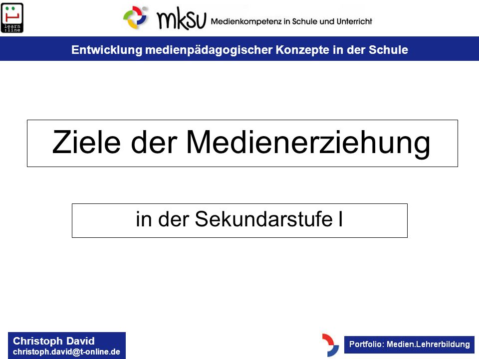 Entwicklung medienpädagogischer Konzepte in der Schule Christoph David christoph.david@t-online.de Ziele der Medienerziehung in der Sekundarstufe I