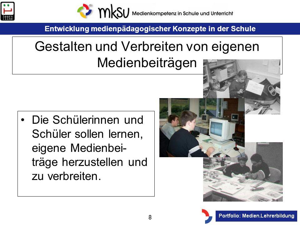 Entwicklung medienpädagogischer Konzepte in der Schule 8 Gestalten und Verbreiten von eigenen Medienbeiträgen Die Schülerinnen und Schüler sollen lern