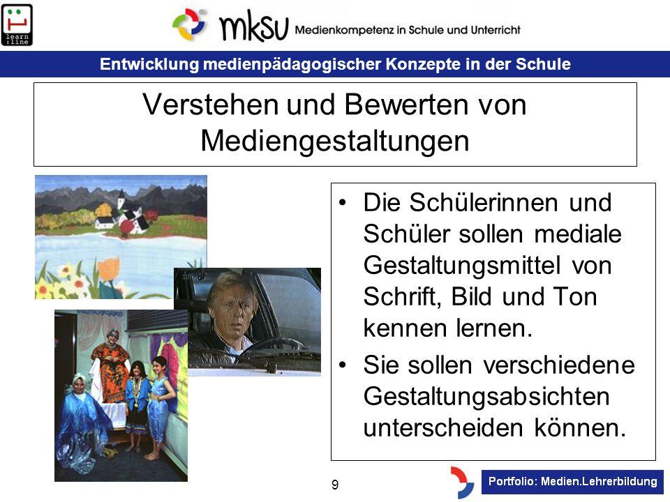 Entwicklung medienpädagogischer Konzepte in der Schule 9 Verstehen und Bewerten von Mediengestaltungen Die Schülerinnen und Schüler sollen mediale Ges