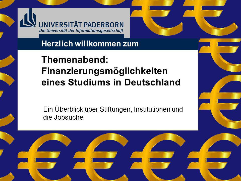 Herzlich willkommen zum Themenabend: Finanzierungsmöglichkeiten eines Studiums in Deutschland Ein Überblick über Stiftungen, Institutionen und die Job