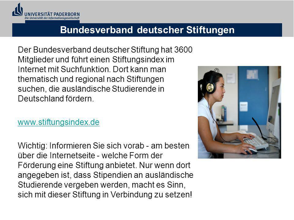 Bundesverband deutscher Stiftungen Der Bundesverband deutscher Stiftung hat 3600 Mitglieder und führt einen Stiftungsindex im Internet mit Suchfunktion.