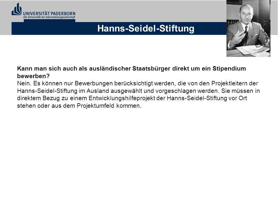 Hanns-Seidel-Stiftung Kann man sich auch als ausländischer Staatsbürger direkt um ein Stipendium bewerben? Nein. Es können nur Bewerbungen berücksicht
