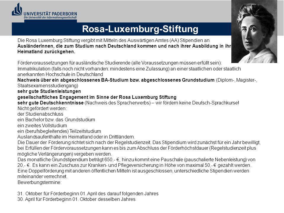 Rosa-Luxemburg-Stiftung Die Rosa Luxemburg Stiftung vergibt mit Mitteln des Auswärtigen Amtes (AA) Stipendien an AusländerInnen, die zum Studium nach Deutschland kommen und nach ihrer Ausbildung in ihr Heimatland zurückgehen.