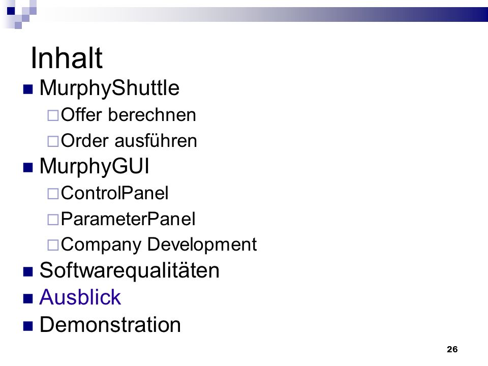 26 Inhalt MurphyShuttle Offer berechnen Order ausführen MurphyGUI ControlPanel ParameterPanel Company Development Softwarequalitäten Ausblick Demonstration