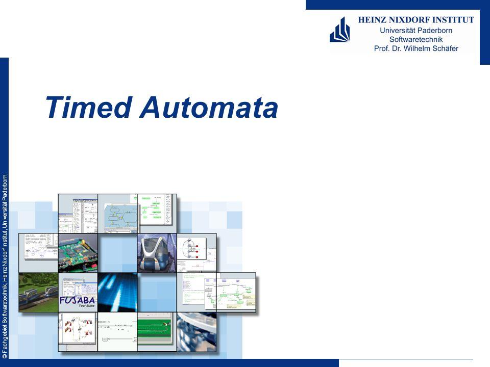 © Fachgebiet Softwaretechnik, Heinz Nixdorf Institut, Universität Paderborn Timed Automata