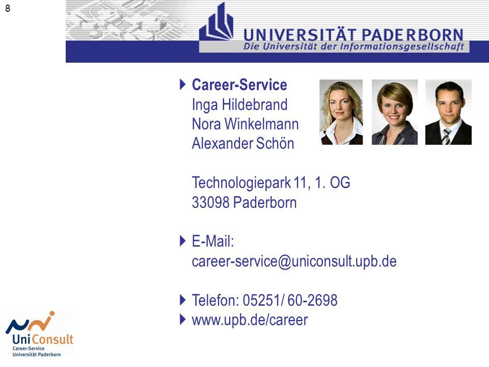 8 Career-Service Inga Hildebrand Nora Winkelmann Alexander Schön Technologiepark 11, 1. OG 33098 Paderborn E-Mail: career-service@uniconsult.upb.de Te