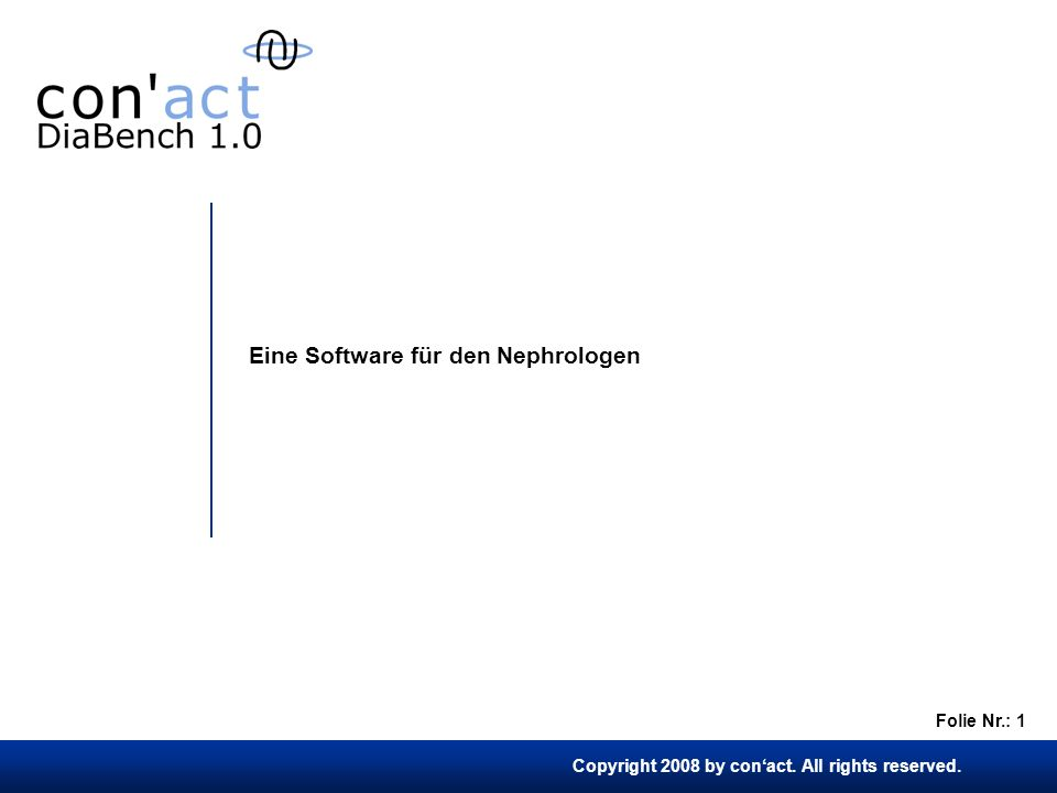 Copyright 2008 by conact. All rights reserved. Folie Nr.: 1 Eine Software für den Nephrologen