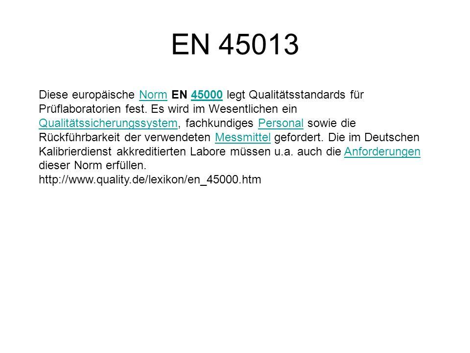 EN 45013 Diese europäische Norm EN 45000 legt Qualitätsstandards für Prüflaboratorien fest. Es wird im Wesentlichen ein Qualitätssicherungssystem, fac