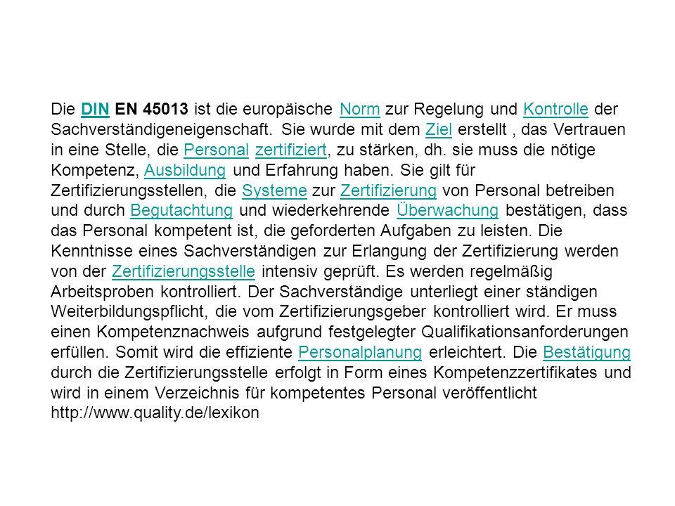 Die DIN EN 45013 ist die europäische Norm zur Regelung und Kontrolle der Sachverständigeneigenschaft. Sie wurde mit dem Ziel erstellt, das Vertrauen i