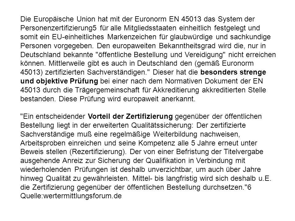 Die Europäische Union hat mit der Euronorm EN 45013 das System der Personenzertifizierung5 für alle Mitgliedsstaaten einheitlich festgelegt und somit ein EU-einheitliches Markenzeichen für glaubwürdige und sachkundige Personen vorgegeben.