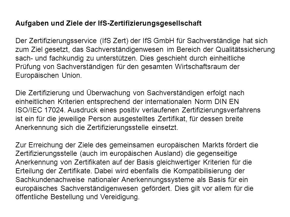 Aufgaben und Ziele der IfS-Zertifizierungsgesellschaft Der Zertifizierungsservice (IfS Zert) der IfS GmbH für Sachverständige hat sich zum Ziel gesetz