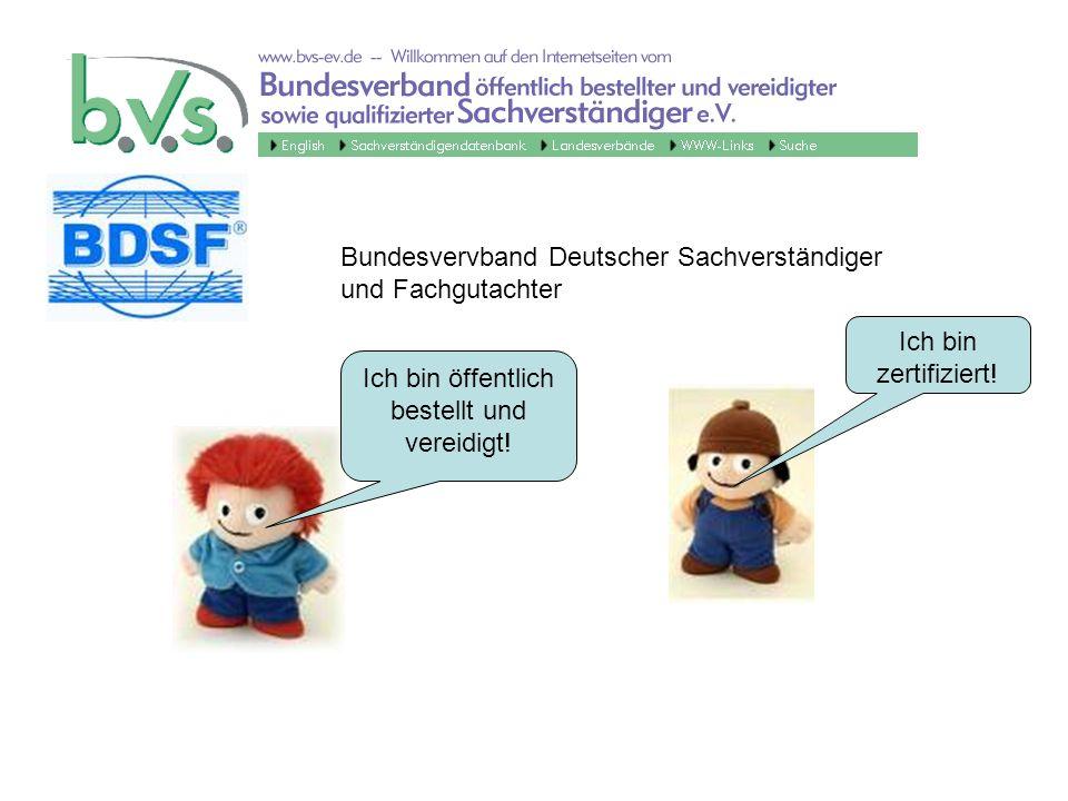 Bundesvervband Deutscher Sachverständiger und Fachgutachter Ich bin zertifiziert! Ich bin öffentlich bestellt und vereidigt!