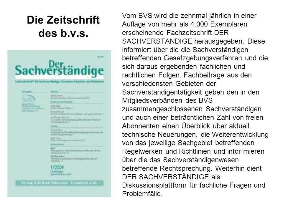 Die Zeitschrift des b.v.s. Vom BVS wird die zehnmal jährlich in einer Auflage von mehr als 4.000 Exemplaren erscheinende Fachzeitschrift DER SACHVERST
